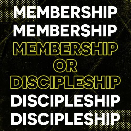 Membership Or Discipleship Pt. 1