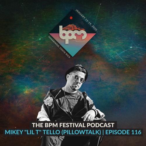 "The BPM Festival Podcast 116: Mikey ""Lil T"" Tello (PillowTalk)"