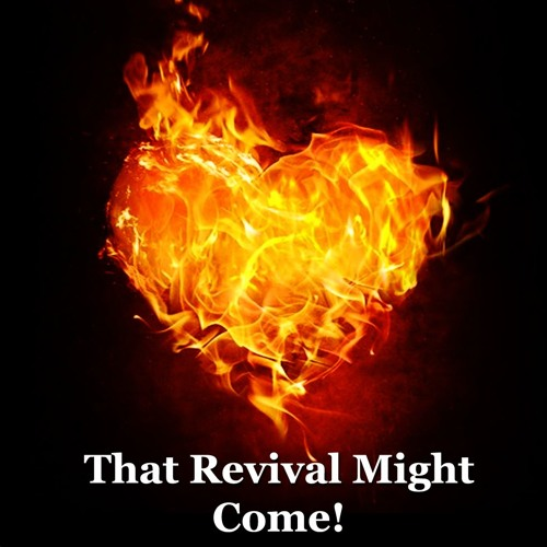 That Revival Might Come