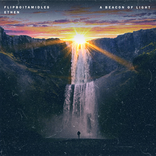 a beacon of light (flipboitamidles x ethen mix)