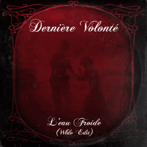 Derniere Volonte - L'Eau Froide (WLDV Edit)FREE DOWNLOAD