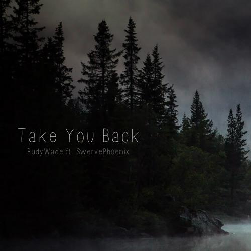 RudyWade - Take You Back (feat. SwervePhoenix)