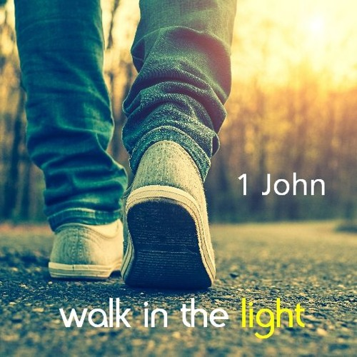 [Walk in the light]: 1 John 3:21-4:6 Responding to epiphany