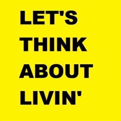 LETS THINK ABOUT LIVIN 150129 ADDED 6JAN2020