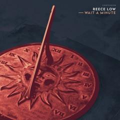 Reece Low - Wait A Minute