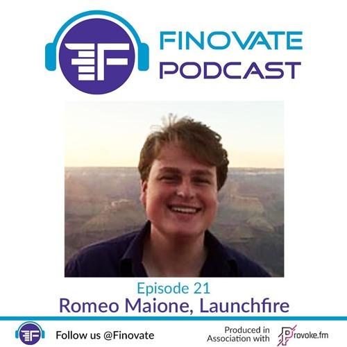 EP 21: Romeo Maione, Launchfire