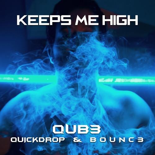 QUB3, Quickdrop & B0UNC3 - Keeps Me High