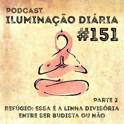 #151 - Refugio - Essa É A Linha Divisória Entre Ser Budista Ou Não