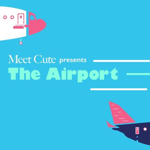 Meet Cute Presents: The Airport