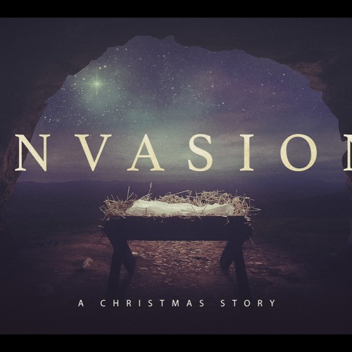Invasion - He Invaded our Suffering - December 8, 2019