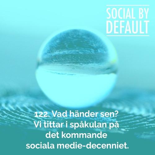 122. Vad händer sen? Vi tittar i spåkulan på det kommande sociala medie-decenniet.