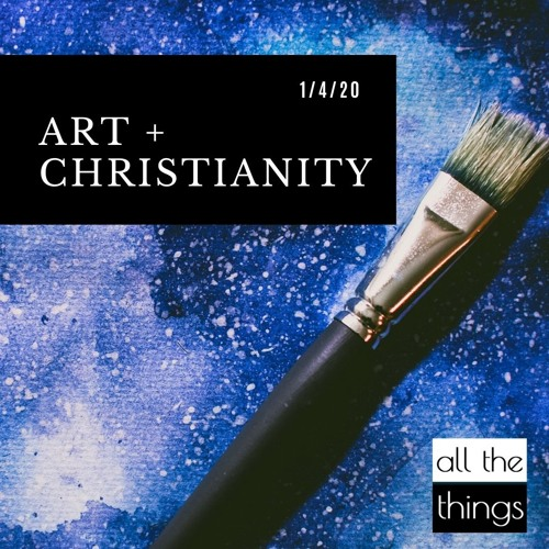 Art & Christianity || All The Things || 1/4/2020