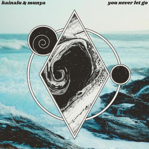 Kainalu - You Never Let Go (Ft. Munya)