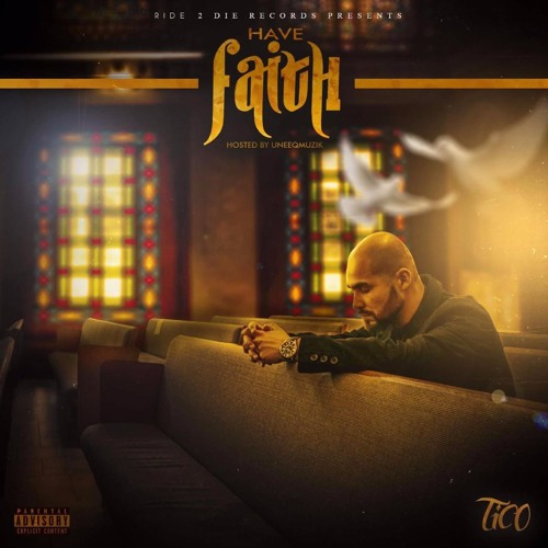 NEW Have Faith (mixtape) by @thisistico Hosted by @iamuneeqmuzik