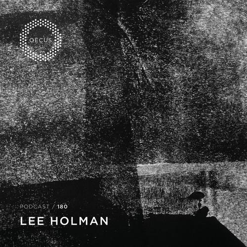 OECUS Podcast 180 // LEE HOLMAN