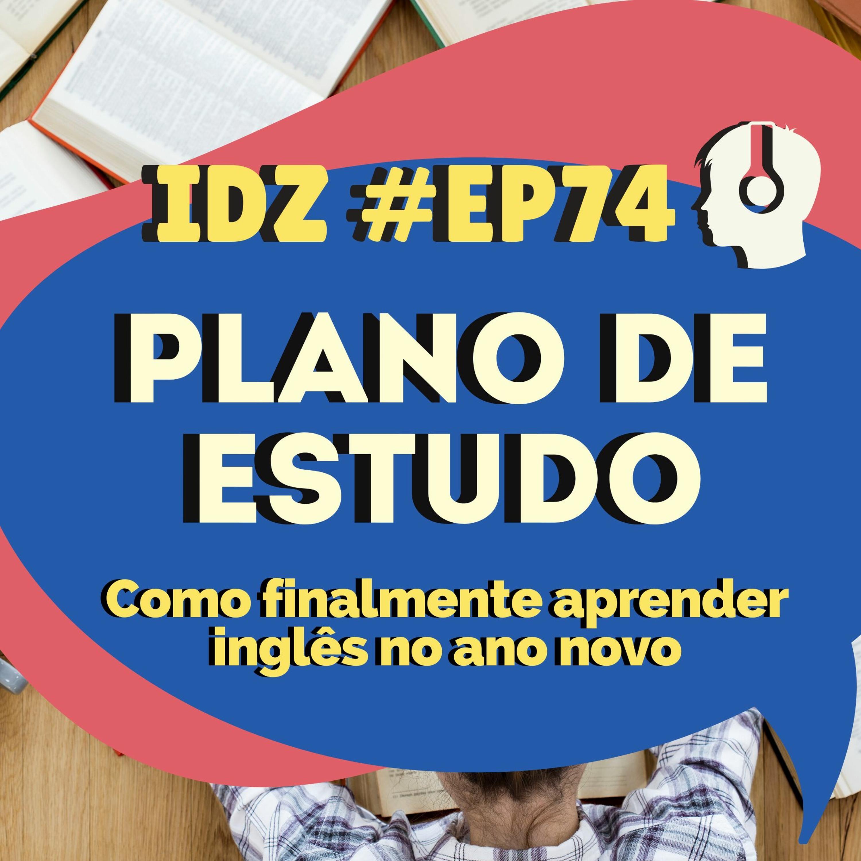 IDZ #074 - Plano de Estudo Para o Ano Novo [Do Zero Ao Fluente]