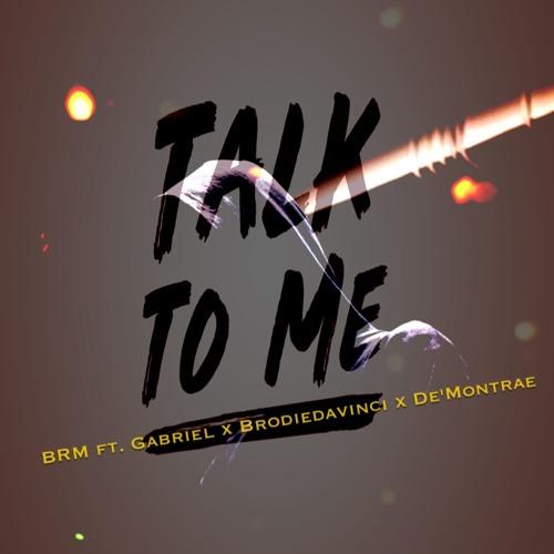 BRM - Talk To Me ft Gabriel x BrodieDaVinci x De'Montrae
