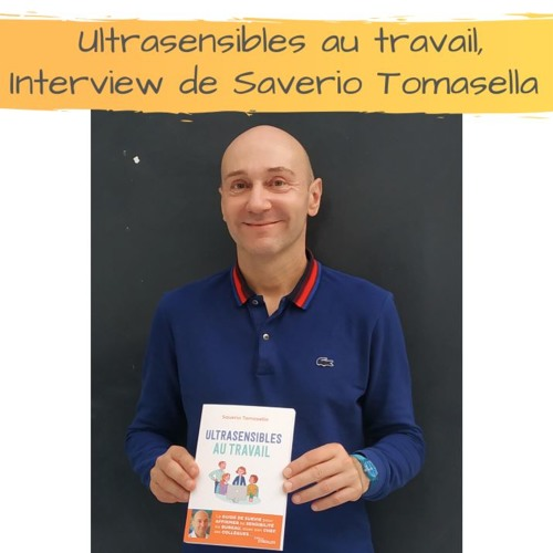Ultrasensibles au travail, Interview de Saverio Tomasella