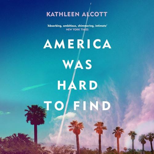 America Was Hard To Find by Kathleen Alcott, read by William Hope