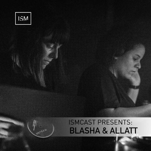 Ismcast Presents: Blasha & Allatt
