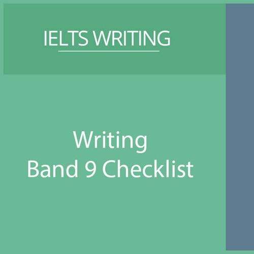 Band 9 Writing - Checklist of what the examiner wants to see