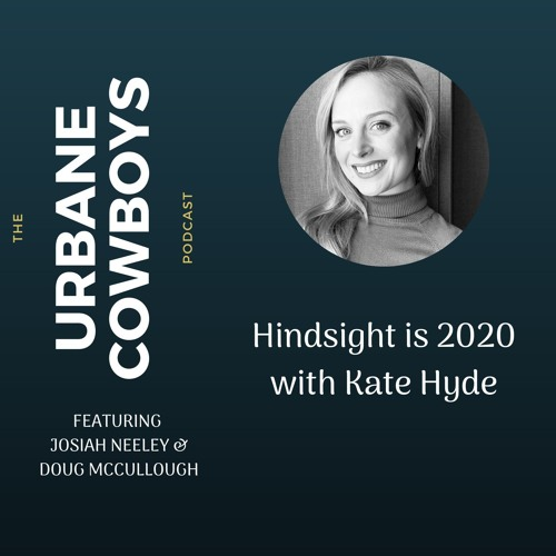 Episode 78: Hindsight is 2020 with Kate Hyde
