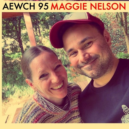 AEWCH 95: MAGGIE NELSON or CONSTELLATIONS OF VIOLENCE AND COMPASSION