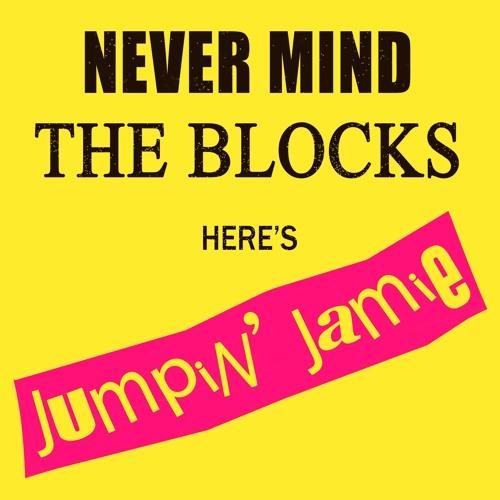 Never Mind The Blocks, Here's Jumpin' Jamie