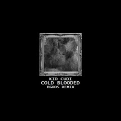 Kid Cudi - Cold Blooded [HGods Remix]