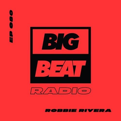 Big Beat Radio: EP #80 - Robbie Rivera (This Generation Mix)