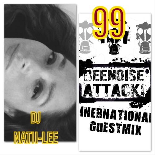 Beenoise Attack International Guestmix Ep. 99 With Dj Natii - Lee
