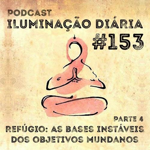 #153 - Refúgio - As Bases Instáveis Dos Objetivos Mundanos - Parte 4