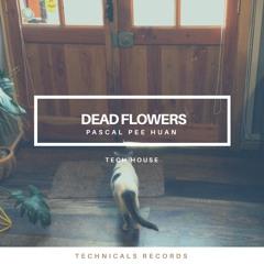 DEAD FLOWERS  by Pascal Pee Huan - Tech House 2020
