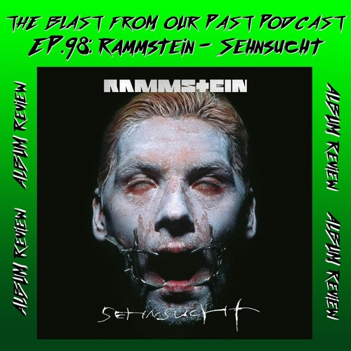 Episode 98: Album Review: Rammstein - Sehnsucht
