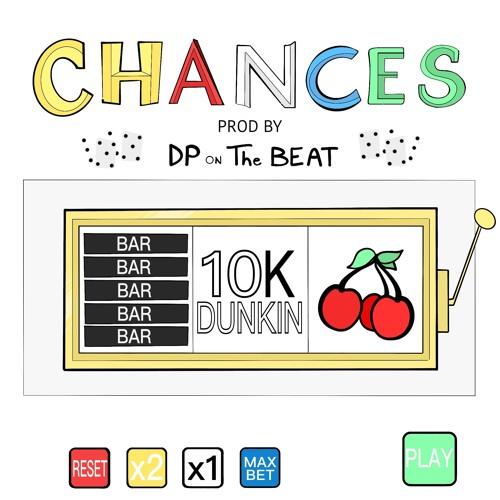 10KDUNKIN - CHANCES PROD. DPBEATS