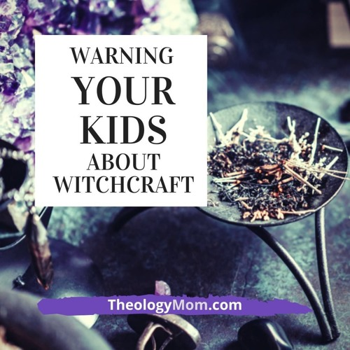 Warning Your Kids About Witchcraft