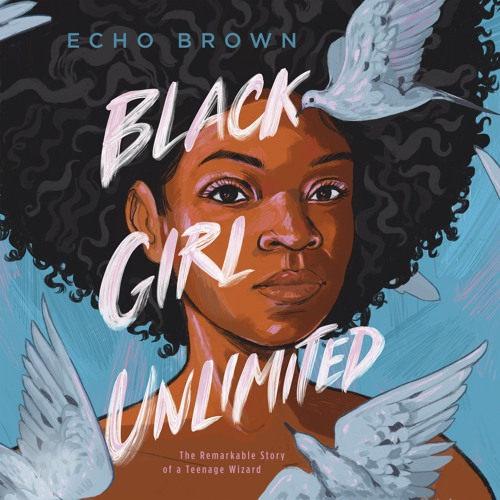 Black Girl Unlimited by Echo Brown, audiobook excerpt by ...