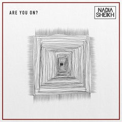NADIA SHEIKH - Are You On?