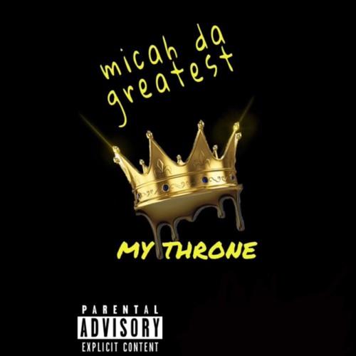 MicahDaGreatest - My Throne (prod.XTT)