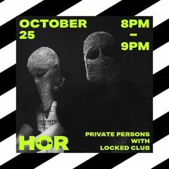 Private Persons - Locked Club / October 25 / 8pm-9pm