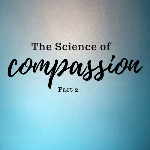 DD #100 - The Science of Compassion Pt. 2