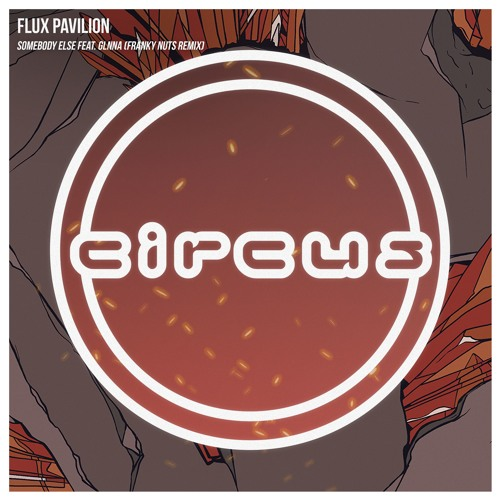 Flux Pavilion - Somebody Else Feat. GLNNA (Franky Nuts Remix)