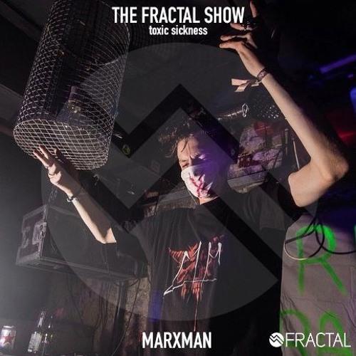 MARXMAN / THE FRACTAL SHOW ON TOXIC SICKNESS / JANUARY / 2020