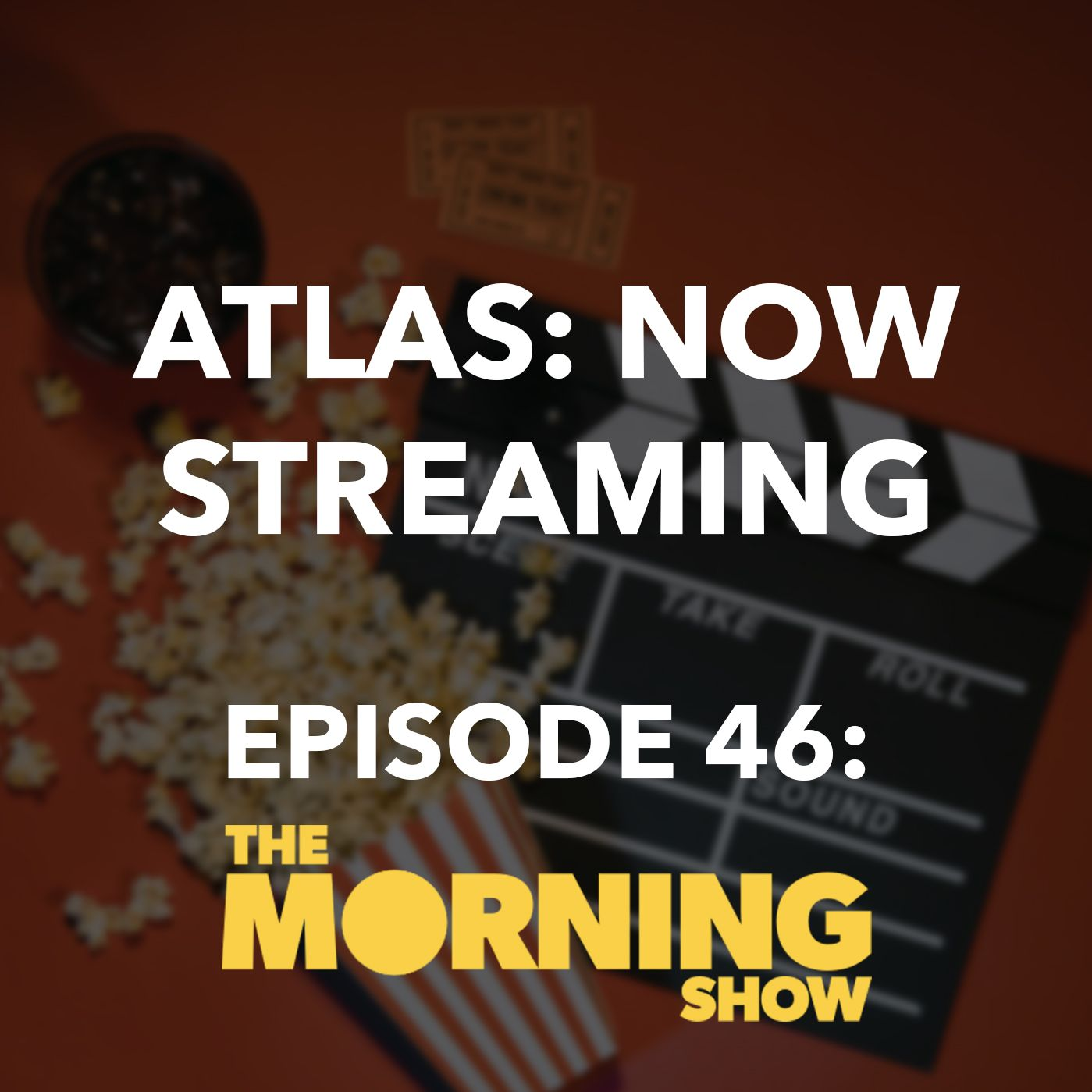 The Morning Show - Atlas: Now Streaming Episode 46