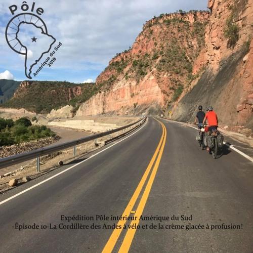 Expédition Pôle intérieur Amérique du Sud -EP 10- La Cordillère des Andes et de la crème glacée !