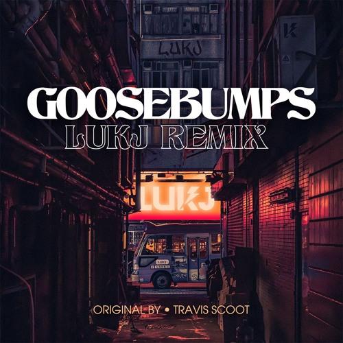 LUKJ - Goosebumps (Remix)
