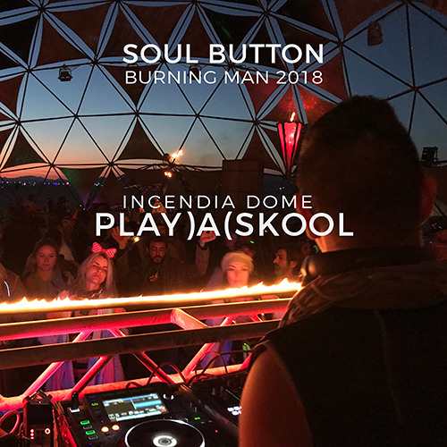 Soul Button at PLAY)A(SKOOL   Incendia Dome - Burning Man 2018