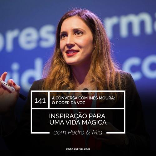 #141 À Conversa com Inês Moura: O Poder da Voz