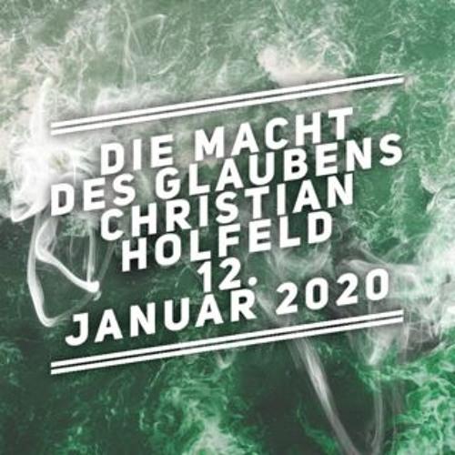 Die Macht des Glaubens - Christian Holfeld - 12.01.2020
