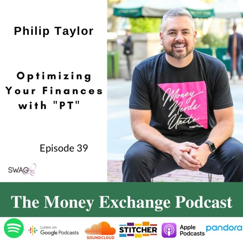 Optimizing Your Money with Philip Taylor (PT) - Eps 39